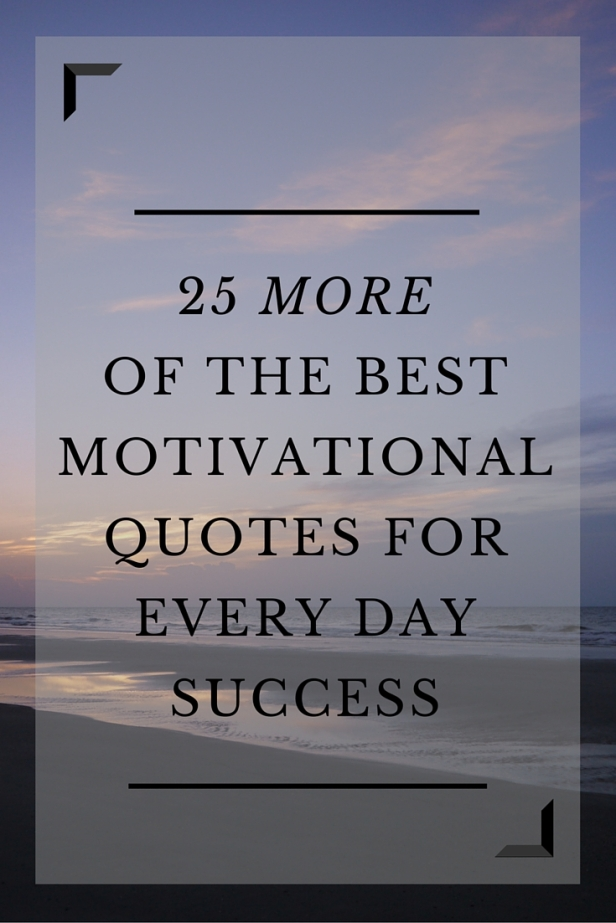 25 MORE of the BEST Motivational Quotes for Every Day Success