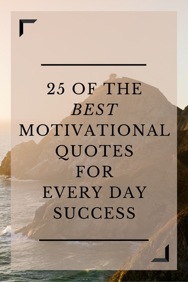 25 of the BEST Motivational Quotes for Every Day Success