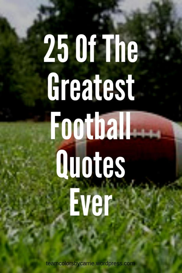 25 More Of The Greatest Football Quotes Ever Team Colors By Carrie